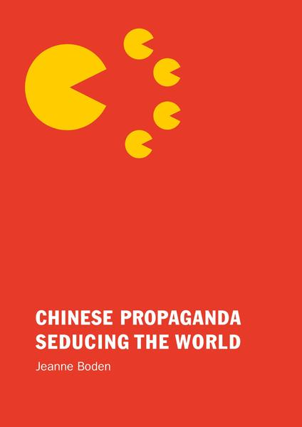 Chinese Propaganda Seducing the World - Jeanne Boden (ISBN 9789082336450)